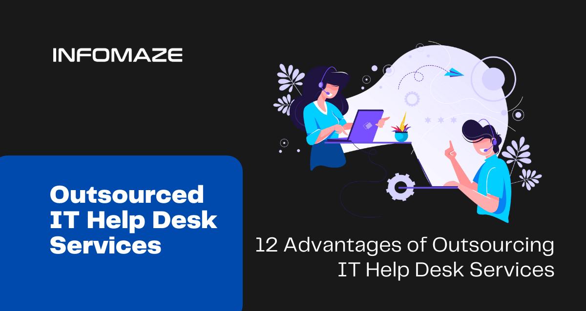 Advantages of Outsourced IT Help Desk Services_Infomaze
