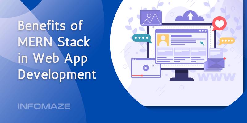 Benefits of MERN Stack in Web App Development_Infomaze