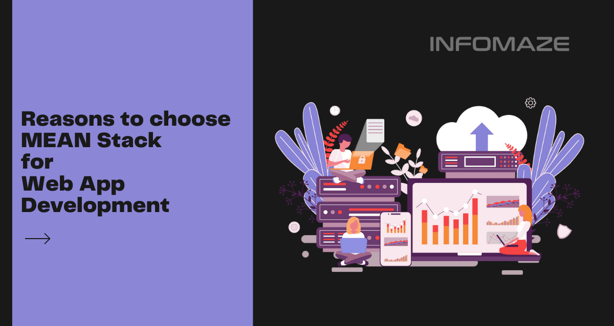 Reasons to choose MEAN Stack for Web Application Development_Infomaze