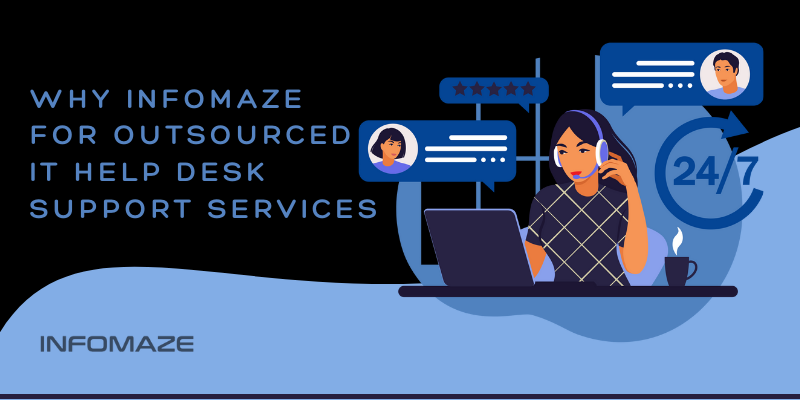 WHy Infomaze for Outsourced IT HELP DESK SUPPORT SERVICES